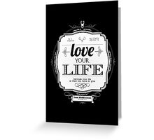 Love Your Life Greeting Card