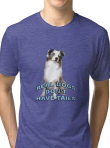 Real dogs don't have tails Tri-blend T-Shirt