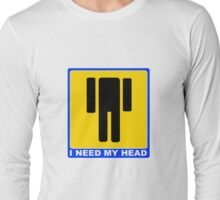 I NEED MAY HEAD ROAD SIGN Long Sleeve T-Shirt
