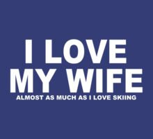 I LOVE MY WIFE Almost As Much As I Love Skiing by Chimpocalypse