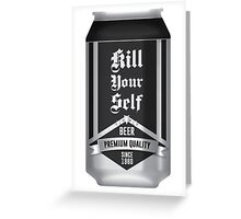 Beer - KillYourSelf Greeting Card