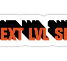 nxt lvl shit Sticker