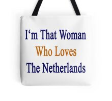 I'm That Woman Who Loves The Netherlands  Tote Bag