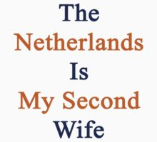 The Netherlands Is My Second Wife  by supernova23