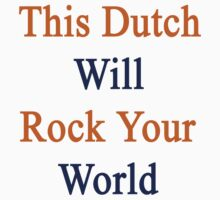 This Dutch Will Rock Your World  by supernova23