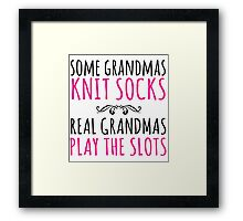 Humorous 'Some Grandmas Knit Socks, Real Grandmas Play The Slots' T-shirt, Accessories and Gifts Framed Print