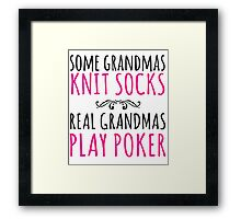 Cool 'Some Grandmas Knit Socks, Real Grandmas Poker' T-shirt, Accessories and Gifts Framed Print