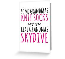 Funny 'Some Grandmas Knit Socks, Real Grandmas Skydive' T-shirt, Accessories and Gifts Greeting Card