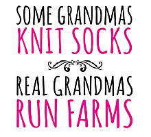 Limited Edition 'Some Grandmas Knit Socks, Real Grandmas Run Farms' T-shirt, Accessories and Gifts Photographic Print