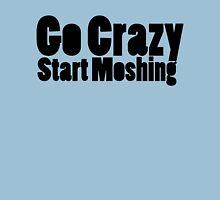 Go Crazy Unisex T-Shirt
