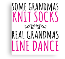 Limited Edition 'Some Grandmas Knit Socks, Real Grandmas Line Dance' T-shirt, Accessories and Gifts Canvas Print