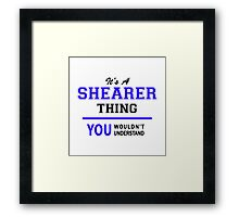 It's a SHEARER thing, you wouldn't understand !! Framed Print