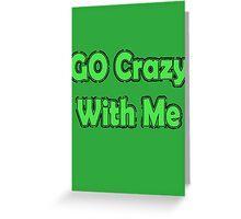 Go Crazy Greeting Card