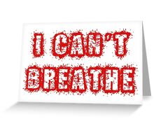 I Can't Breathe Greeting Card