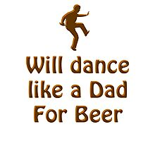 Dance like a Dad for Beer Photographic Print