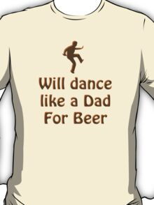 Dance like a Dad for Beer T-Shirt