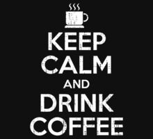 Keep calm and drink coffee by KDGrafx