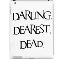 Darling, Dearest, Dead. iPad Case/Skin