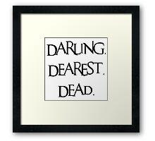 Darling, Dearest, Dead. Framed Print