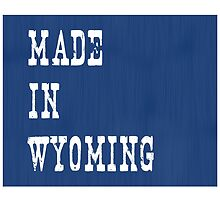 Made in Wyoming by surgedesigns