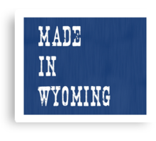 Made in Wyoming Canvas Print