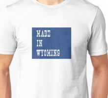 Made in Wyoming Unisex T-Shirt