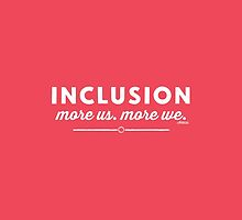 """Inclusion, more us, more we "" by Ollibean"
