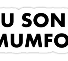 YOU SON OF A MUMFORD Sticker