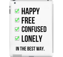 happy free confused and lonely in the best way iPad Case/Skin