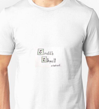 Treateth Thyself Unisex T-Shirt