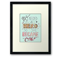 She needed a hero Framed Print