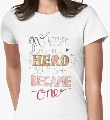 She needed a hero Womens Fitted T-Shirt