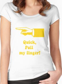 Quick, pull my finger! Women's Fitted Scoop T-Shirt