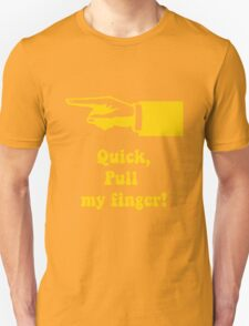 Quick, pull my finger! T-Shirt