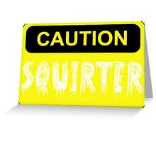 CAUTION SQUIRTER Greeting Card
