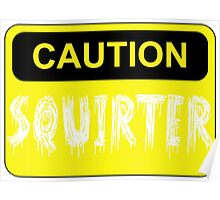 CAUTION SQUIRTER Poster