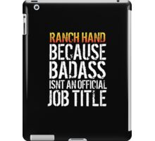 Excellent 'Ranch Hand because Badass Isn't an Official Job Title' Tshirt, Accessories and Gifts iPad Case/Skin