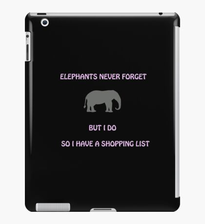 An Elephant Never Forgets (Shopping List) iPad Case/Skin
