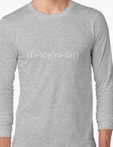 photographer (fә-tŏǵrә-fәr) Long Sleeve T-Shirt