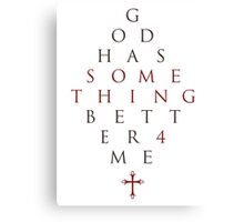 God Has Something Better 4 Me Canvas Print