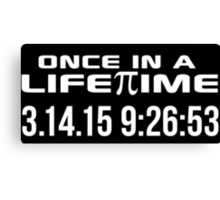 Happy Pi Day 2015 'Once in a Lifetime 3.14.15 9:26:53' Collector's Edition T-Shirt and Gifts Canvas Print