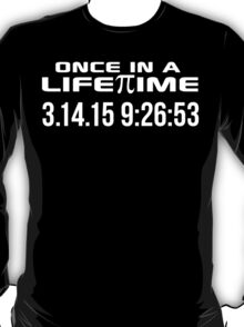 Happy Pi Day 2015 'Once in a Lifetime 3.14.15 9:26:53' Collector's Edition T-Shirt and Gifts T-Shirt