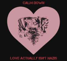 Calm Down - Love Actually Isn't Nazis by wetdryvac
