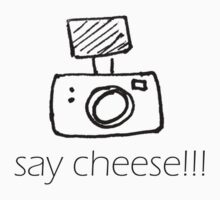 Say Cheese!!! by Kalena Chappell