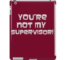 You're Not My Supervisor iPad Case/Skin