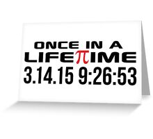 Happy Pi Day 2015 'Once in a Lifetime 3.14.15 9:26:53' Collector's Edition T-Shirt and Gifts Greeting Card
