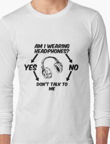 Am I Wearing Headphones? Long Sleeve T-Shirt