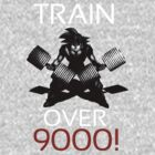 Train over 9000-BW White Letters by m4x1mu5