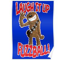 "Star wars Chewbacca ""Laugh it up Fuzzball"" Poster"