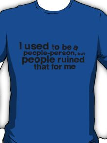 I used to be a people person, but people ruined that for me T-Shirt